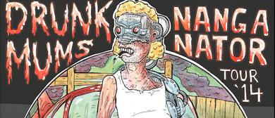 Drunk Mums - Nanganator Tour