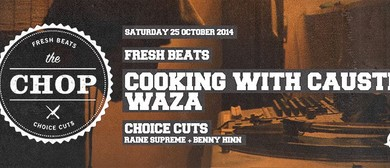 The Chop feat Cooking With Caustic & Waza