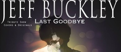 Last Goodbye - A Tribute to Jeff Buckley