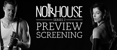 Noirhouse Series 2 Preview Screening & After Party