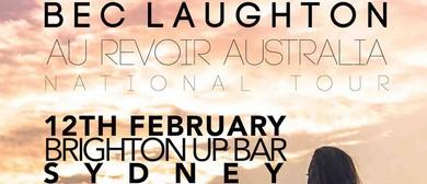 Bec Laughton - Au Revoir Australia National Tour