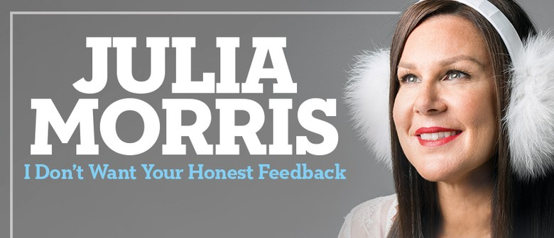Julia Morris - I Don't Want Your Honest Feedback Tour