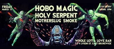 Hobo Magic, Holy Serpent, Motherslug, Smoke