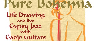 Pure Bohemia Gypsy Jazz, Life Drawing, Dinner & More!