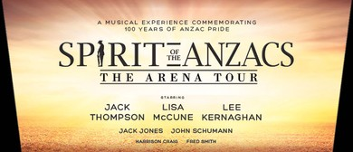 Spirit Of The ANZACs - The Arena Tour