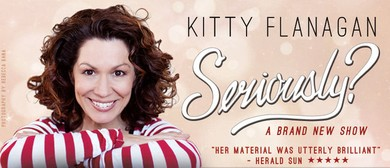 Kitty Flanagan - Seriously?