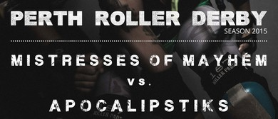 Perth Roller Derby Bout No. 1: Apocalipstiks Vs Mistresses