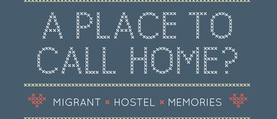 A Place To Call Home? Migrant Hostel Memories