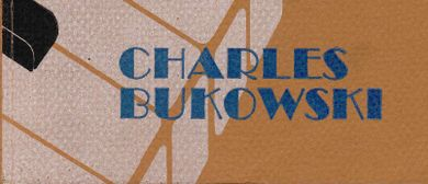 Play The Piano Drunk…Charles Bukowski In Verse & Song