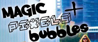 Magic, Pixels, Bubbles