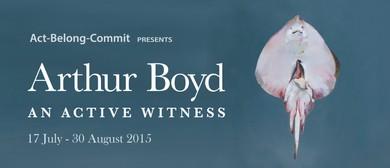 Act-Belong-Commit Presents Arthur Boyd: An Active Witness