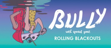 Bully With Special Guests Rolling Blackouts