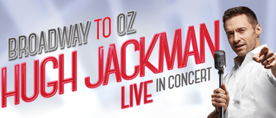 Hugh Jackman - Broadway To Oz Arena Tour