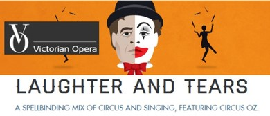 Laughter & Tears - Victorian Opera featuring Circus Oz