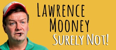 Lawrence Mooney - Surely Not!