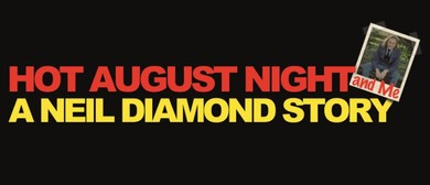 Hot August Night And Me - A Neil Diamond Story