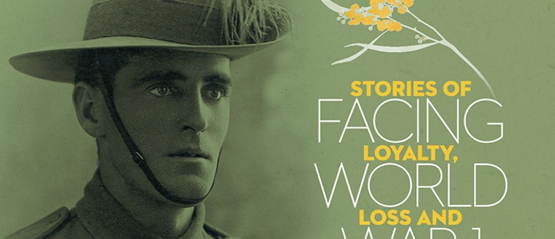 Facing World War One: Stories of Loyalty, Loss and Love