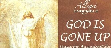 Allegri Ensemble - God Is Gone Up