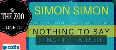 """Simon Simon Partylicious """"Nothing To Say"""" Single Launch"""