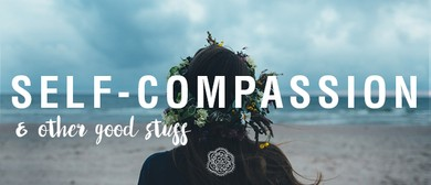 Self-Compassion & Other Good Things Workshop