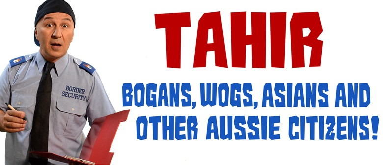 Tahir - Bogans, Wogs, Asians and Other Aussie Citizens