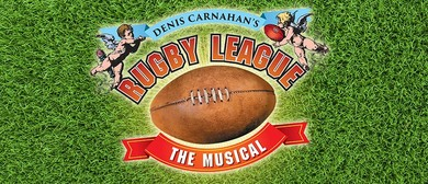 Dennis Carnahan's Rugby League - The Musical