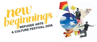 New Beginnings - Refugee Arts & Culture Festival