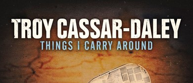 Troy Cassar-Daley - Things I Carry Around: SOLD OUT