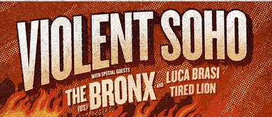 Violent Soho w/ The Bronx, Luca Brasi, Tired Lion
