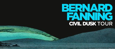 Bernard Fanning - Civil Dusk National Tour