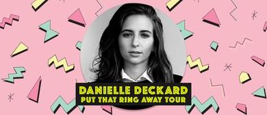 Danielle Deckard - Put That Ring Away Tour