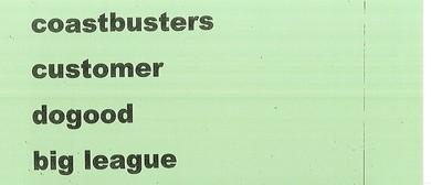 Coastbusters, Dogood, Customer and Big League