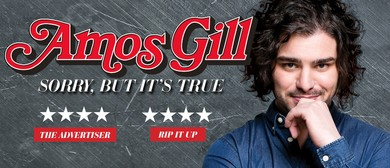 Adelaide Fringe - Amos Gill - Sorry, But It's True