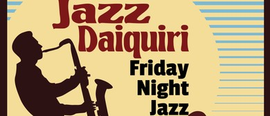 Jazz Daiquiri: Friday Night Jazz