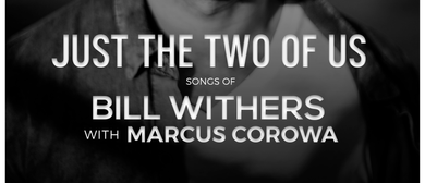 Just The Two of Us – Songs of Bill Withers With Marcus Corow